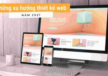 Các xu hướng thiết kế Website và số liệu thống kê cần biết năm 2021